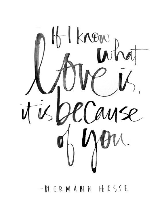If I know what love is, it is because of you. --Herman Hesse Handlettering by Julie Song Ink> http://buff.ly/1MigQyX