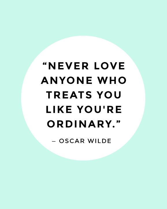 """Never love anyone who treats you like you're ordinary."" http://buff.ly/1MTARwb"